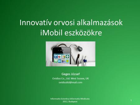 Innovatív orvosi alkalmazások iMobil eszközökre Geges József Ovidius Co., Ltd. West Sussex, UK Informatio Scientica Informatio Medicata.