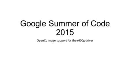 Google Summer of Code 2015 OpenCL image support for the r600g driver.