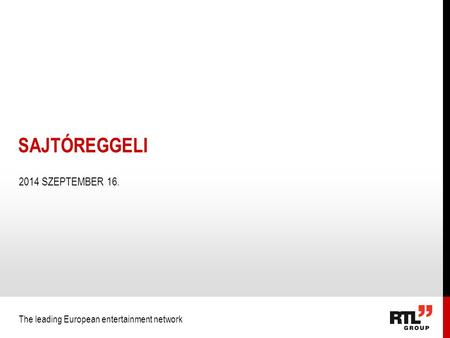 The leading European entertainment network 2014 SZEPTEMBER 16. SAJTÓREGGELI.