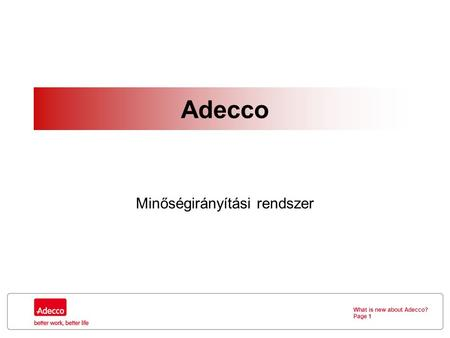 What is new about Adecco? Page 1 Adecco Minőségirányítási rendszer.