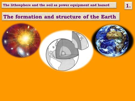 The formation and structure of the Earth The lithosphere and the soil as power equipment and hazard 1.
