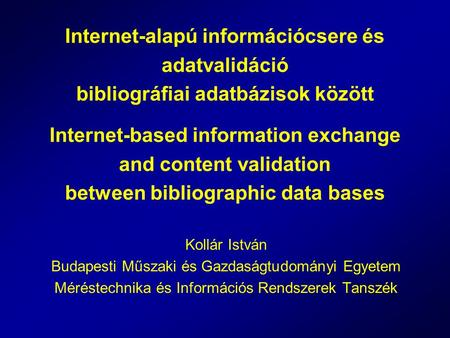 Internet-alapú információcsere és adatvalidáció bibliográfiai adatbázisok között Internet-based information exchange and content validation between bibliographic.