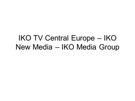 IKO TV Central Europe – IKO New Media – IKO Media Group.
