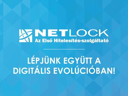 A BIZALMAT ADJUK A DIGITÁLIS MINDENNAPOKHOZ WE PORVIDE TRUST FOR YOUR DAY TO DAY DIGITAL LIFE NETLOCK.