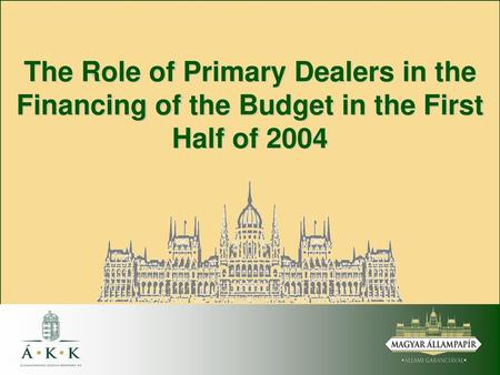 The Role of Primary Dealers in the Financing of the Budget in the First Half of 2004 1.