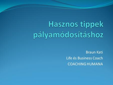 Braun Kati Life és Business Coach COACHING HUMANA.