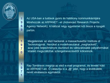 19691969 19701970 Az USA-ban a tudósok gyors és hatékony kommunikációjára létrehozzák az ARPANET –et (Advenced Research Projects Agency Network). A hálózat.