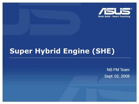 Super Hybrid Engine (SHE) NB PM Team Sept. 02, 2008.