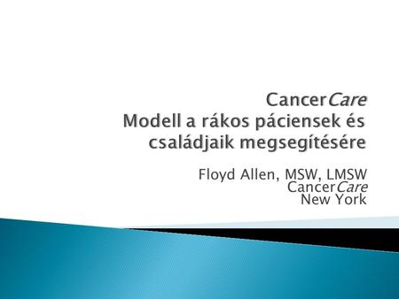 Floyd Allen, MSW, LMSW CancerCare New York.  1944-ben alapították National Foundation for Care of Advanced Cancer Patients néven.  Első szociális munkás: