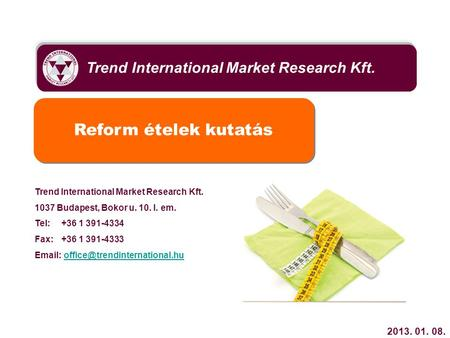 Trend International Market Research Kft. Reform ételek kutatás Trend International Market Research Kft. 1037 Budapest, Bokor u. 10. I. em. Tel:+36 1 391-4334.