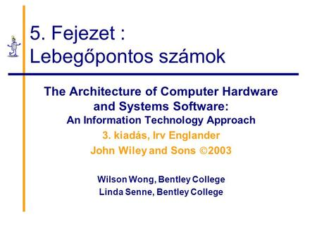 5. Fejezet : Lebegőpontos számok The Architecture of Computer Hardware and Systems Software: An Information Technology Approach 3. kiadás, Irv Englander.