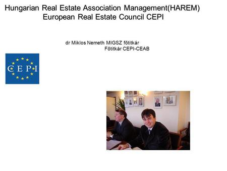 Hungarian Real Estate Association Management(HAREM) European Real Estate Council CEPI dr Miklos Nemeth MIGSZ főtitkár Főtitkár CEPI-CEAB.