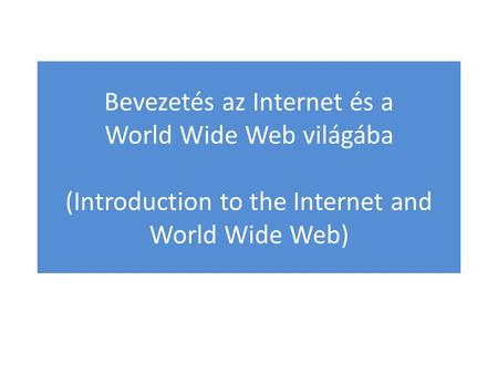 Bevezetés az Internet és a World Wide Web világába (Introduction to the Internet and World Wide Web)