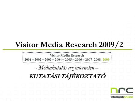 Visitor Media Research 2009/2 Visitor Media Research 2001 – 2002 – 2003 – 2004 – 2005 – 2006 – 2007 -2008- 2009 - Médiakutatás az interneten – KUTATÁSI.