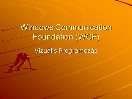 Windows Communication Foundation (WCF) Vizuális Programozás.