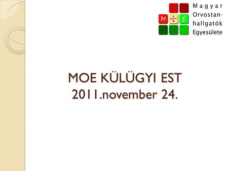 MOE KÜLÜGYI EST 2011.november 24.. IFMSA •International Federation of Medical Students' Association SCOPE •Standing Committe On Professional Exchange.