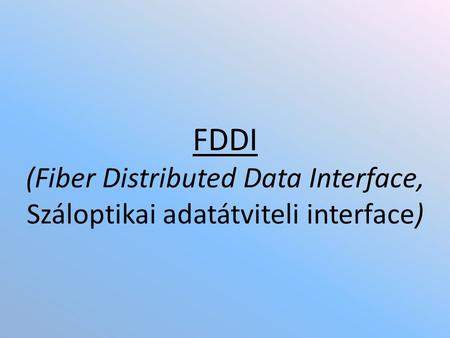 FDDI (Fiber Distributed Data Interface, Száloptikai adatátviteli interface)