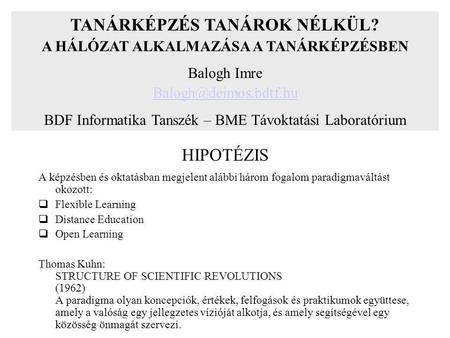 HIPOTÉZIS A képzésben és oktatásban megjelent alábbi három fogalom paradigmaváltást okozott:  Flexible Learning  Distance Education  Open Learning Thomas.
