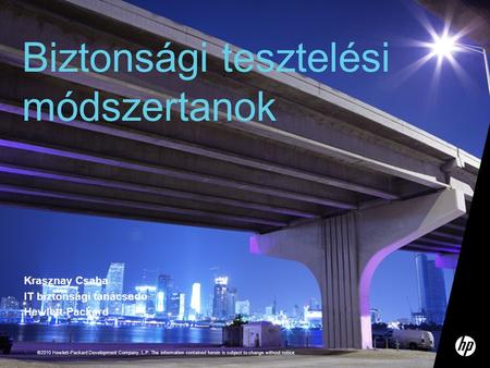 ©2010 Hewlett-Packard Development Company, L.P. The information contained herein is subject to change without notice 1 Krasznay Csaba IT biztonsági tanácsadó.