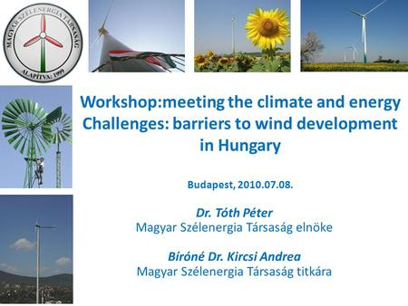Workshop:meeting the climate and energy Challenges: barriers to wind development in Hungary Budapest, 2010.07.08. Dr. Tóth Péter Magyar Szélenergia Társaság.