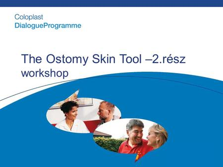 The Ostomy Skin Tool –2.rész workshop. The Ostomy Skin Tool Workshop and case studies ESET TANULMÁNYOK Anna Monika Tomanek Clinical Advisor.