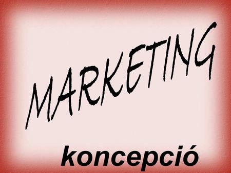 Koncepció MARKETING Cernat Kati Cernat Kati.
