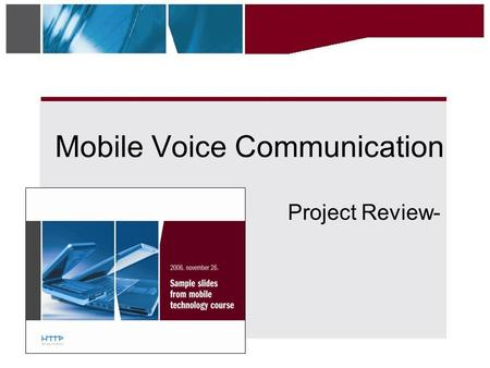 Mobile Voice Communication Project Review-. 2005 •Cooperating partners: Cisco and T- Mobile, HTTP Foundation •Aim: new course on Cisco WLAN and Mobile.