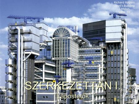 SZERKEZETTAN I. Lapostetők Richard Rogers Lloyd's Building London 1978-86.