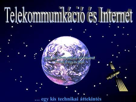 … egy kis technikai áttekintés How to Communicate via Internet Press a key to start.