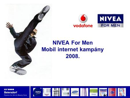 NIVEA For Men Mobil internet kampány 2008.. Gábos Anna, 2009.04.22 NIVEA FOR MEN – a NIVEA férfias oldala…