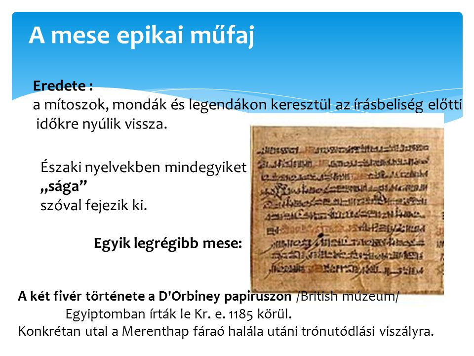 A mese epikai műfaj Eredete : a mítoszok, mondák és legendákon keresztül az írásbeliség előtti időkre nyúlik vissza.