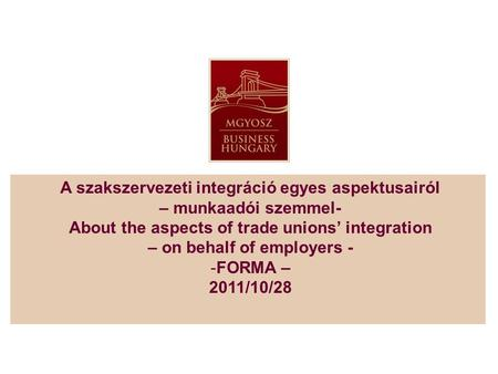 A szakszervezeti integráció egyes aspektusairól – munkaadói szemmel- About the aspects of trade unions' integration – on behalf of employers - -FORMA –