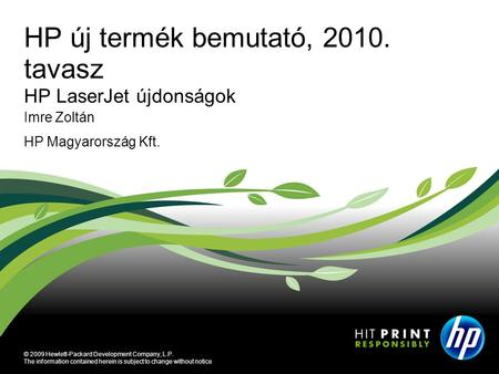 © 2009 Hewlett-Packard Development Company, L.P. The information contained herein is subject to change without notice Imre Zoltán HP Magyarország Kft.