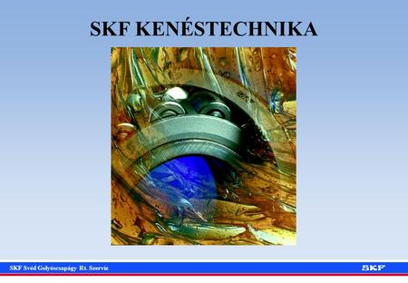 SKF KENÉSTECHNIKA SKF Reliability Maintenance Institute.