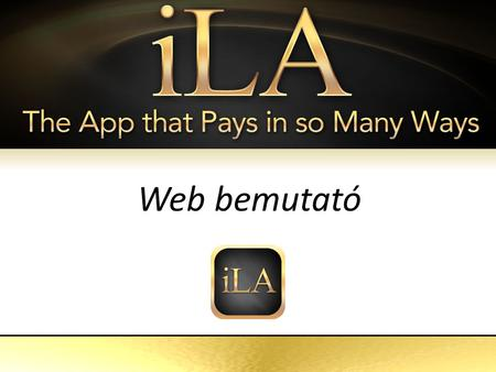 ILA The App That Pays in so Many Ways Web bemutató.