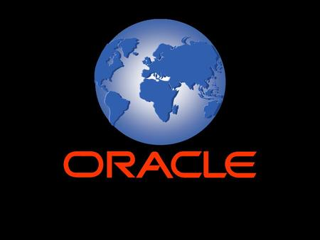 ORACLE Corporation  More than 90% of the Fortune 500 are Oracle customers  A majority of the world's business applications run on Oracle  Hundreds.