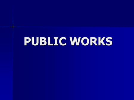 PUBLIC WORKS. Definition  Infrastructure In economic point of view it is a generic noun for economic conditions (road network, transportation, public.