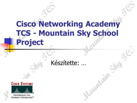Cisco Networking Academy TCS - Mountain Sky School Project Készítette: …