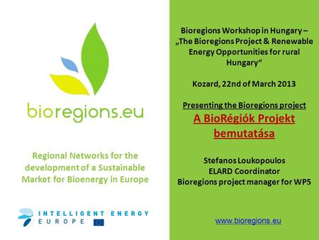 "Regional Networks for the development of a Sustainable Market for Bioenergy in Europe www.bioregions.eu Bioregions Workshop in Hungary – ""The Bioregions."