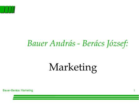 Bauer-Berács: Marketing 1 Bauer András - Berács József: Marketing.