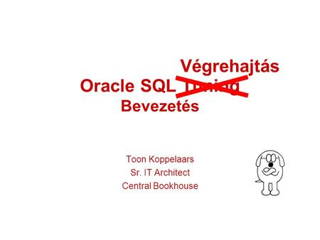 Oracle SQL Tuning Bevezetés Toon Koppelaars Sr. IT Architect Central Bookhouse Végrehajtás.