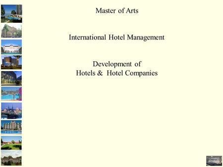 Master of Arts International Hotel Management Development of Hotels & Hotel Companies.