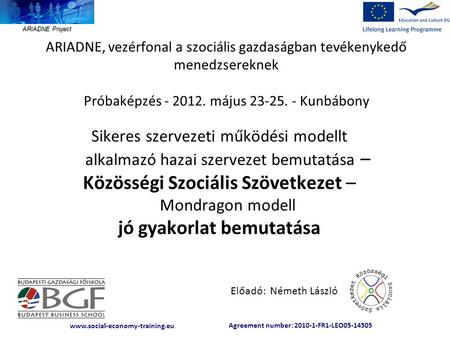 Agreement number: 2010-1-FR1-LEO05-14505 www.social-economy-training.eu ARIADNE Project ARIADNE, vezérfonal a szociális gazdaságban tevékenykedő menedzsereknek.