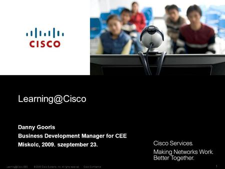 © 2009 Cisco Systems, Inc. All rights reserved.Cisco EBC 1 Danny Gooris Business Development Manager for CEE.