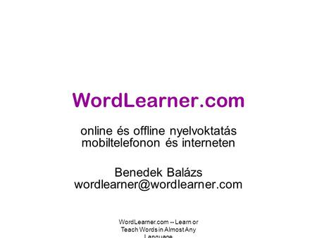 WordLearner.com -- Learn or Teach Words in Almost Any Language WordLearner.com online és offline nyelvoktatás mobiltelefonon és interneten Benedek Balázs.
