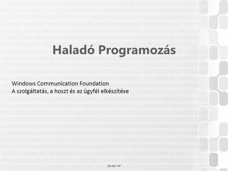 OE-NIK HP Haladó Programozás Windows Communication Foundation A szolgáltatás, a hoszt és az ügyfél elkészítése.