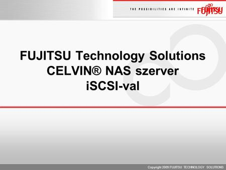 Copyright 2009 FUJITSU TECHNOLOGY SOLUTIONS FUJITSU Technology Solutions CELVIN® NAS szerver iSCSI-val.
