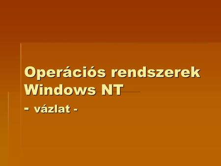 Operációs rendszerek Windows NT - vázlat -. Kezdetek  Microsoft Windows – 1987  1991 – Windows 3.0  1993 – Windows 3.11  1995 – Windows 95  stb…