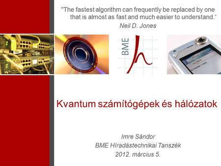 "Kvantum számítógépek és hálózatok The fastest algorithm can frequently be replaced by one that is almost as fast and much easier to understand."" Neil."