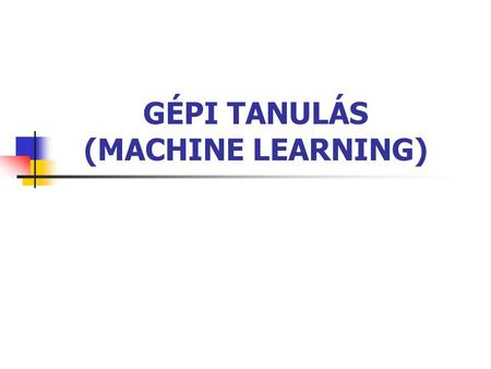 GÉPI TANULÁS (MACHINE LEARNING)